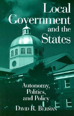 Local Government and the States By Berman, David R.