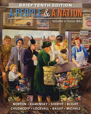 A People and a Nation - Since 1865 By Norton, Mary Beth/ Kamensky, Jane/ Sheriff, Carol/ Blight, David W./ Chudacoff, Howard