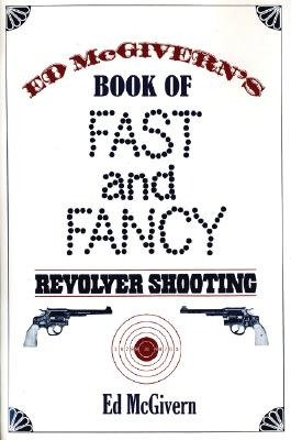 Ed McGivern's Book of Fast and Fancy Revolver Shooting By Mcgivern, Ed